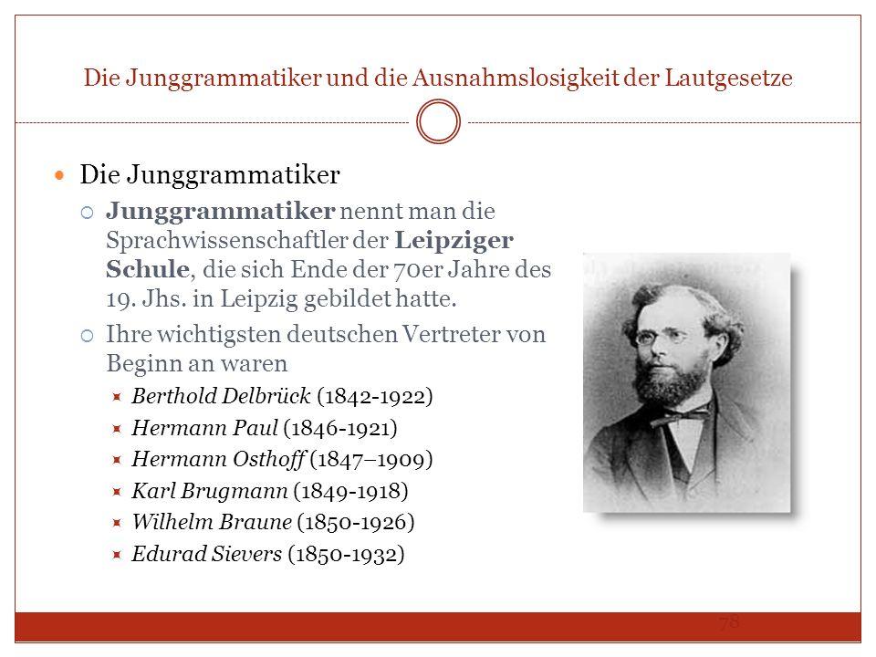 78 Die Junggrammatiker und die Ausnahmslosigkeit der Lautgesetze Die Junggrammatiker Junggrammatiker nennt man die Sprachwissenschaftler der Leipziger