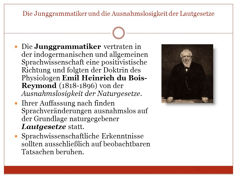 79 Die Junggrammatiker und die Ausnahmslosigkeit der Lautgesetze Die Junggrammatiker vertraten in der indogermanischen und allgemeinen Sprachwissensch