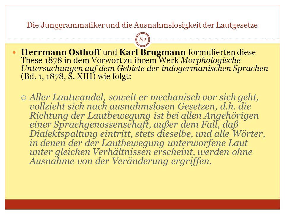 82 Die Junggrammatiker und die Ausnahmslosigkeit der Lautgesetze Herrmann Osthoff und Karl Brugmann formulierten diese These 1878 in dem Vorwort zu ih