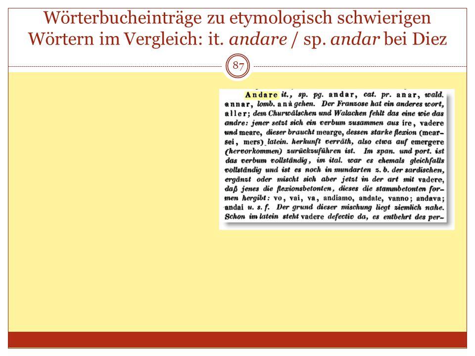 87 Wörterbucheinträge zu etymologisch schwierigen Wörtern im Vergleich: it. andare / sp. andar bei Diez