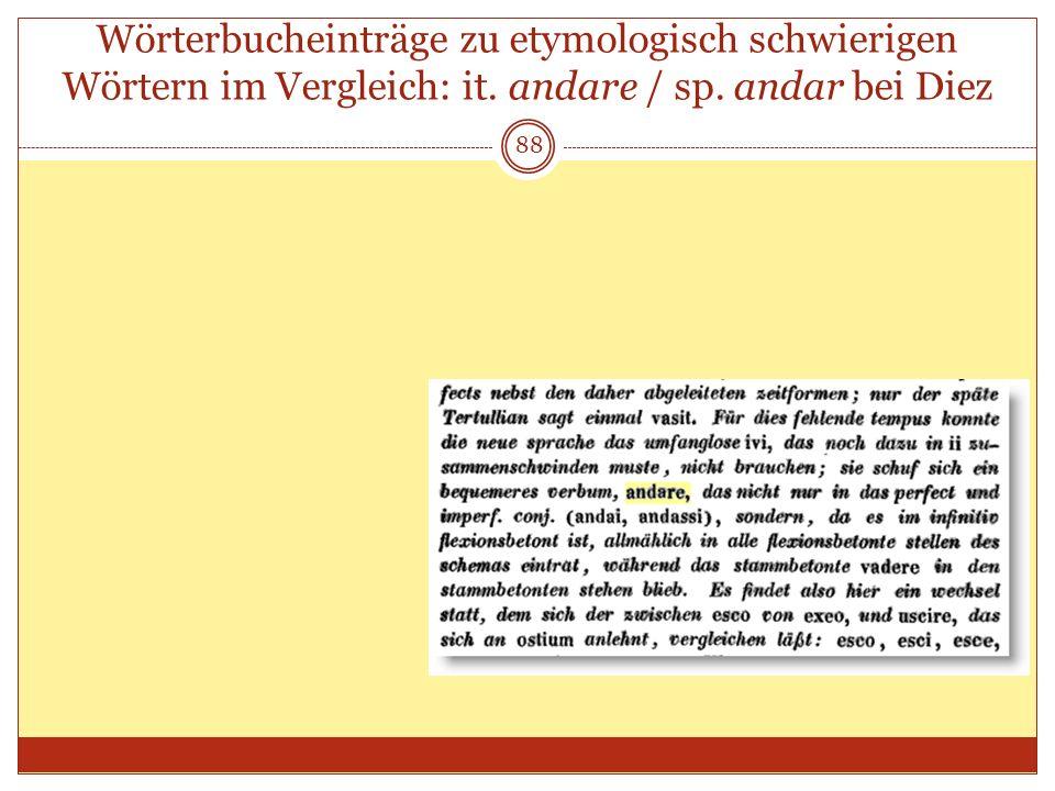 88 Wörterbucheinträge zu etymologisch schwierigen Wörtern im Vergleich: it. andare / sp. andar bei Diez