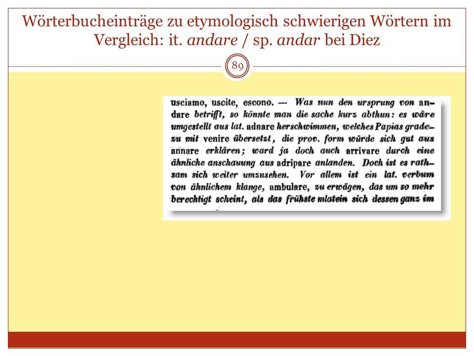 89 Wörterbucheinträge zu etymologisch schwierigen Wörtern im Vergleich: it. andare / sp. andar bei Diez