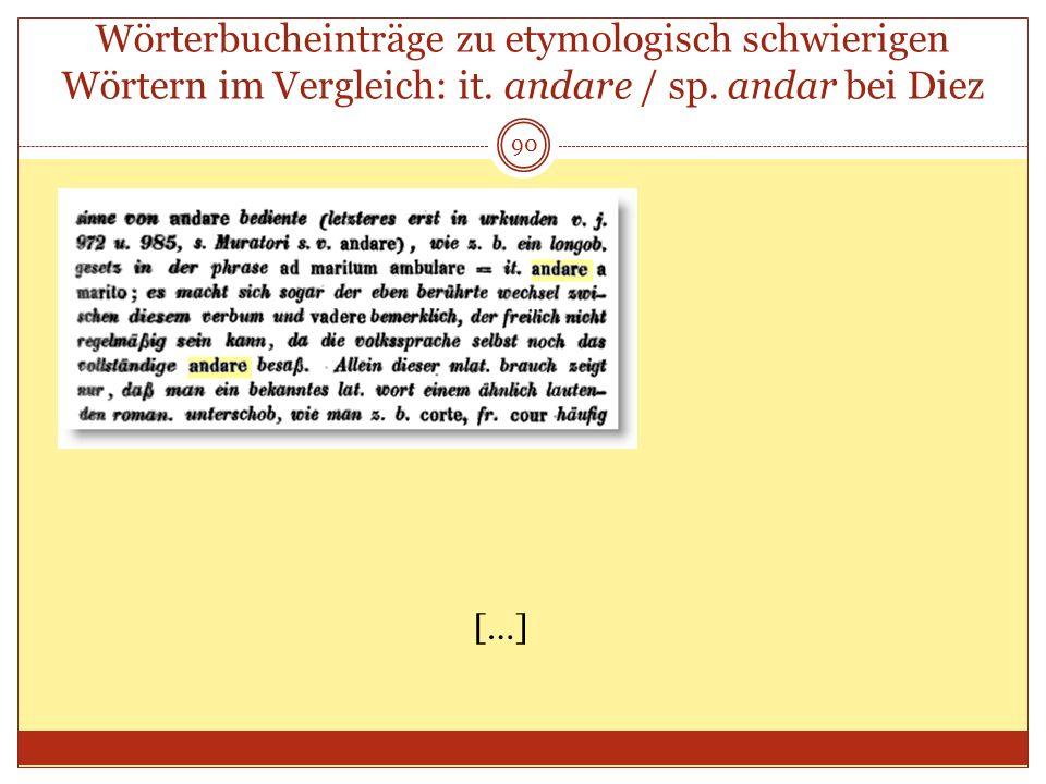 90 Wörterbucheinträge zu etymologisch schwierigen Wörtern im Vergleich: it. andare / sp. andar bei Diez […]