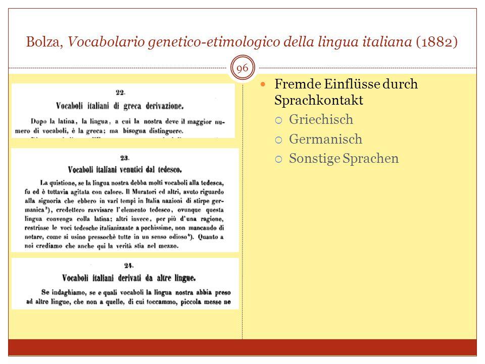 Bolza, Vocabolario genetico-etimologico della lingua italiana (1882) 96 Fremde Einflüsse durch Sprachkontakt Griechisch Germanisch Sonstige Sprachen