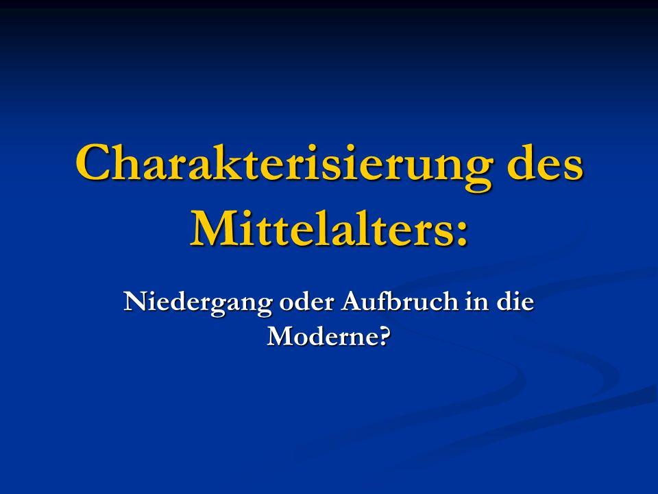 Charakterisierung des Mittelalters: Niedergang oder Aufbruch in die Moderne?