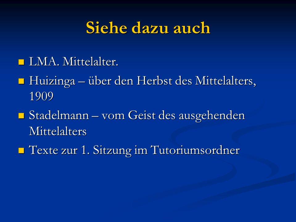Siehe dazu auch LMA. Mittelalter. LMA. Mittelalter. Huizinga – über den Herbst des Mittelalters, 1909 Huizinga – über den Herbst des Mittelalters, 190