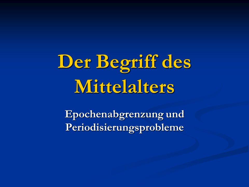 Der Begriff des Mittelalters Epochenabgrenzung und Periodisierungsprobleme