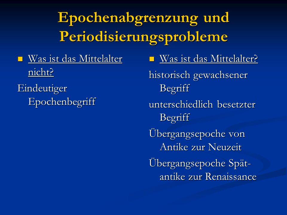 Epochenabgrenzung und Periodisierungsprobleme Was ist das Mittelalter nicht? Was ist das Mittelalter nicht? Eindeutiger Epochenbegriff Was ist das Mit