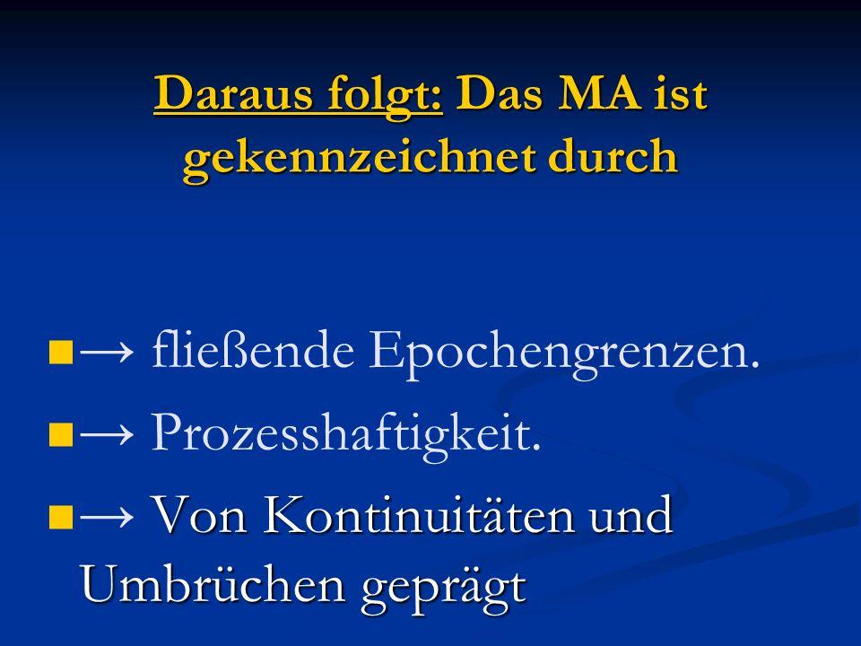Daraus folgt: Das MA ist gekennzeichnet durch fließende Epochengrenzen.