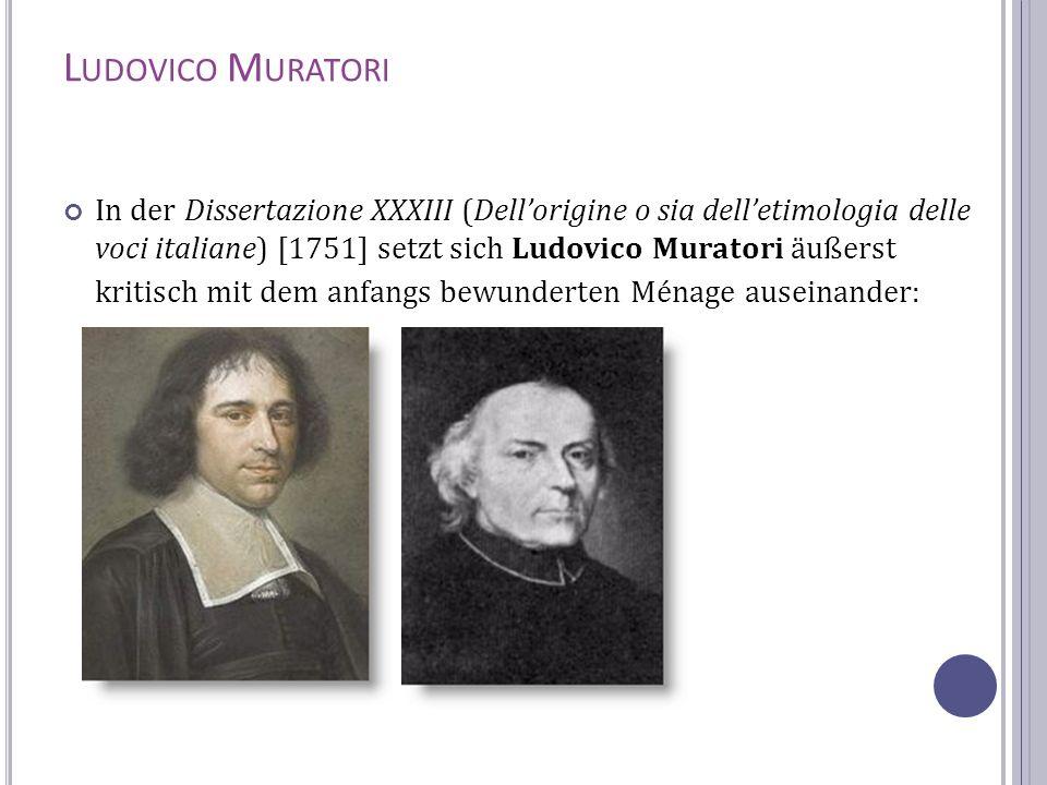 L UDOVICO M URATORI In der Dissertazione XXXIII (Dellorigine o sia delletimologia delle voci italiane) [1751] setzt sich Ludovico Muratori äußerst kri
