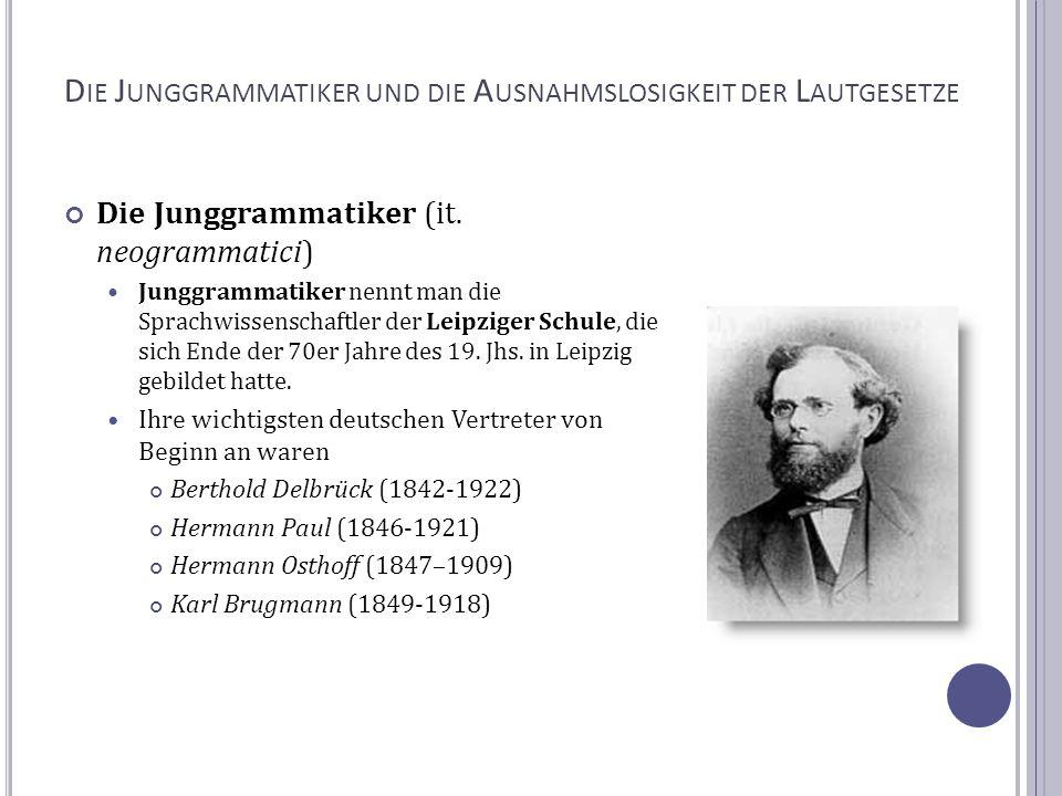 D IE J UNGGRAMMATIKER UND DIE A USNAHMSLOSIGKEIT DER L AUTGESETZE Die Junggrammatiker (it. neogrammatici) Junggrammatiker nennt man die Sprachwissensc