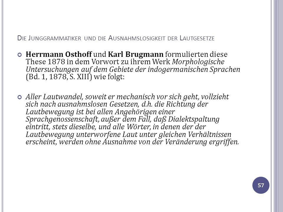 D IE J UNGGRAMMATIKER UND DIE A USNAHMSLOSIGKEIT DER L AUTGESETZE Herrmann Osthoff und Karl Brugmann formulierten diese These 1878 in dem Vorwort zu i