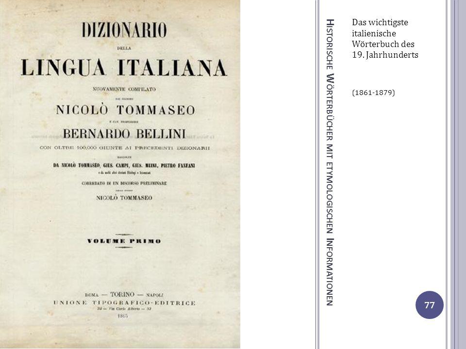 H ISTORISCHE W ÖRTERBÜCHER MIT ETYMOLOGISCHEN I NFORMATIONEN Das wichtigste italienische Wörterbuch des 19. Jahrhunderts (1861-1879) 77