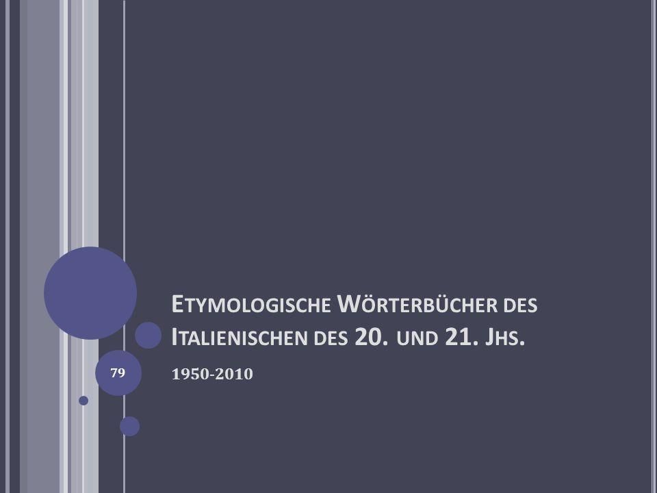 E TYMOLOGISCHE W ÖRTERBÜCHER DES I TALIENISCHEN DES 20. UND 21. J HS. 1950-2010 79