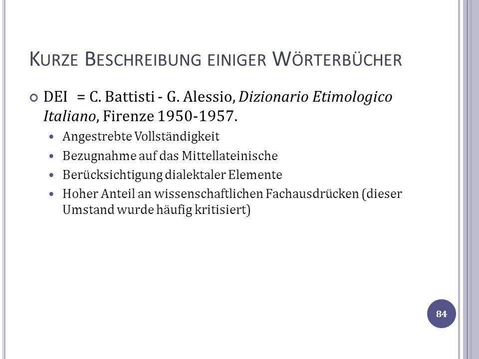 K URZE B ESCHREIBUNG EINIGER W ÖRTERBÜCHER DEI= C. Battisti - G. Alessio, Dizionario Etimologico Italiano, Firenze 1950-1957. Angestrebte Vollständigk