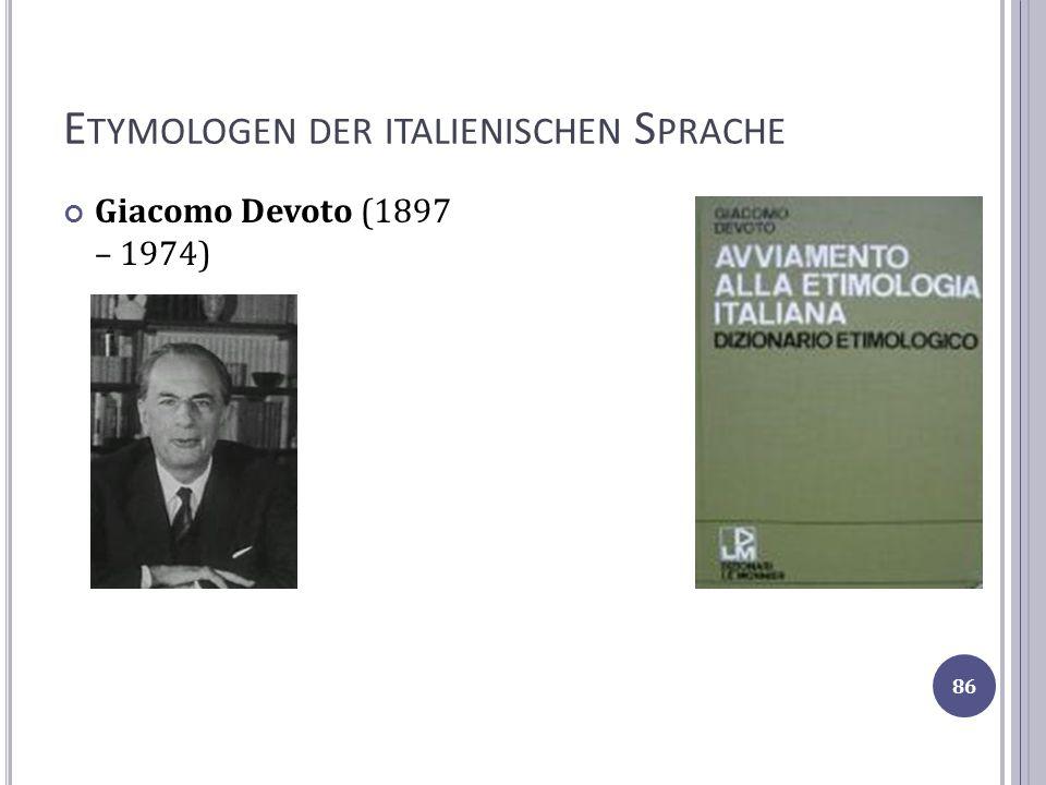 E TYMOLOGEN DER ITALIENISCHEN S PRACHE Giacomo Devoto (1897 – 1974) 86