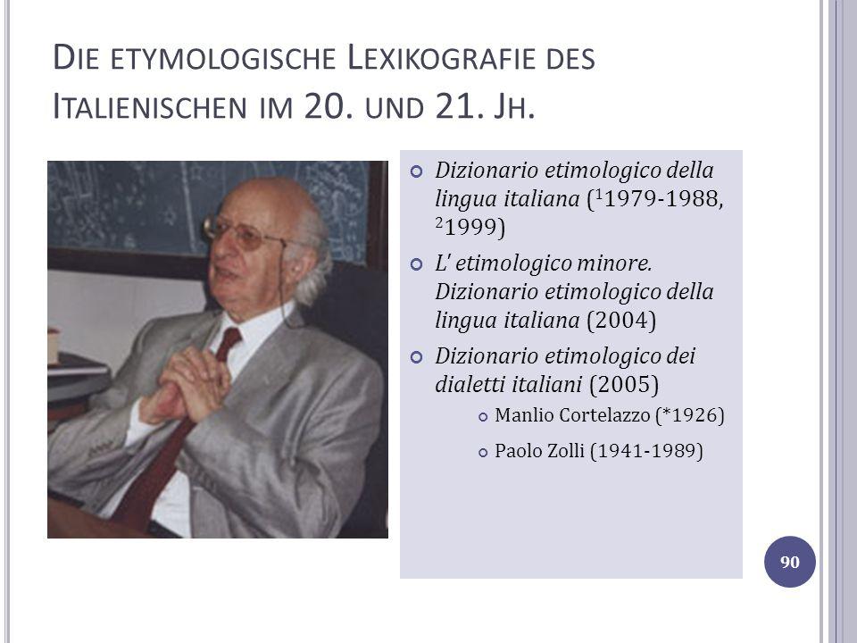 D IE ETYMOLOGISCHE L EXIKOGRAFIE DES I TALIENISCHEN IM 20. UND 21. J H. Dizionario etimologico della lingua italiana ( 1 1979-1988, 2 1999) L' etimolo