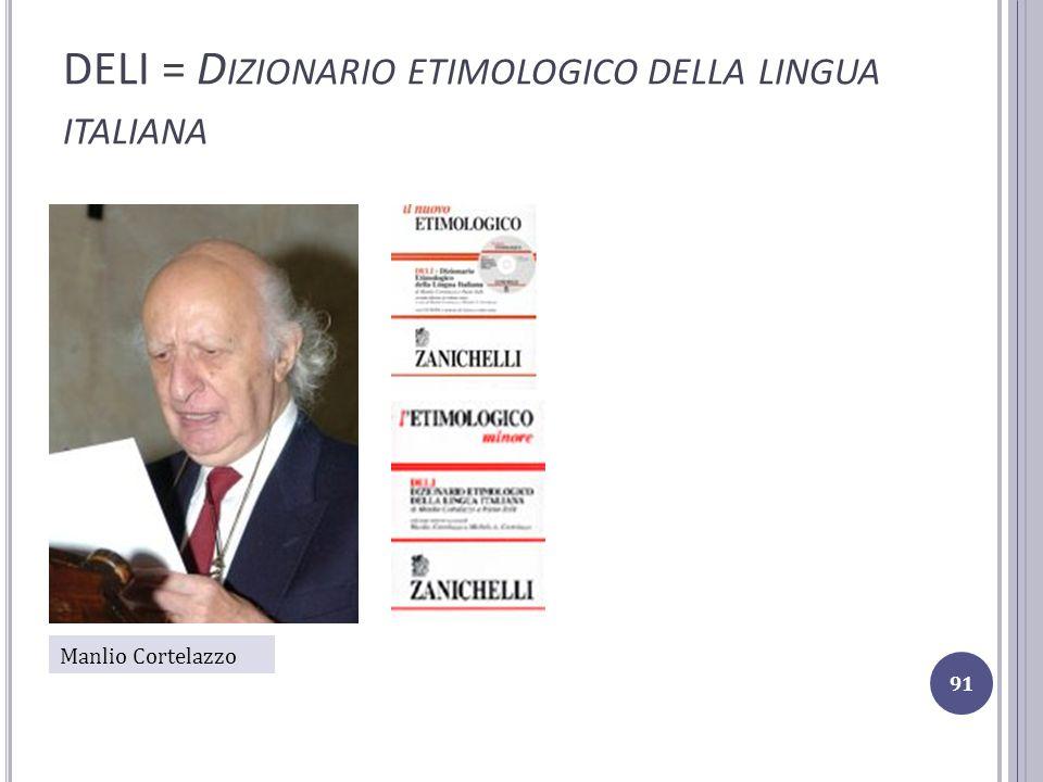 DELI = D IZIONARIO ETIMOLOGICO DELLA LINGUA ITALIANA Manlio Cortelazzo 91