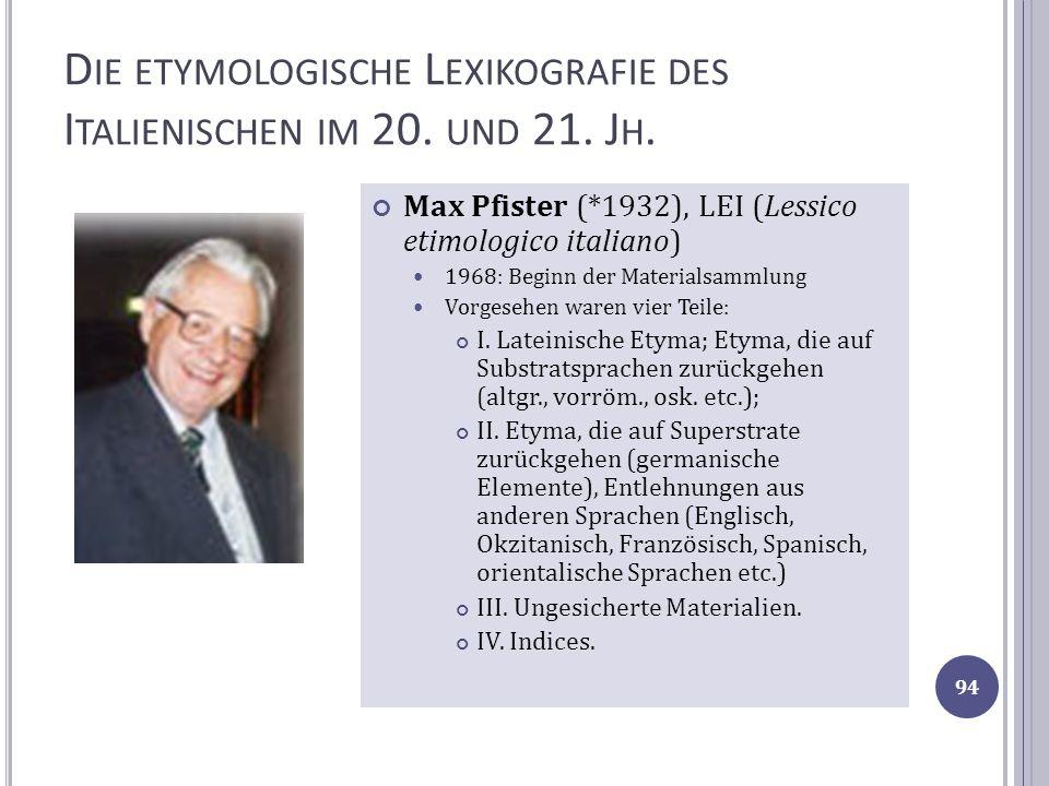 D IE ETYMOLOGISCHE L EXIKOGRAFIE DES I TALIENISCHEN IM 20. UND 21. J H. Max Pfister (*1932), LEI (Lessico etimologico italiano) 1968: Beginn der Mater