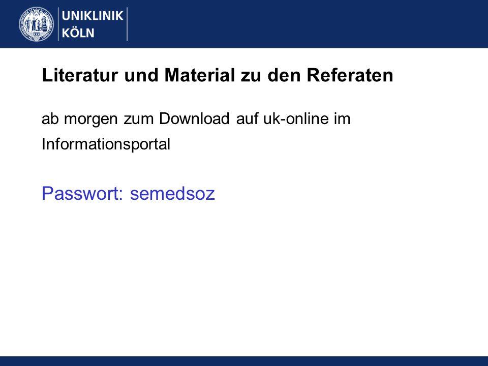 Literatur und Material zu den Referaten ab morgen zum Download auf uk-online im Informationsportal Passwort: semedsoz