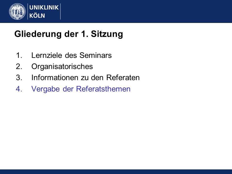 Gliederung der 1. Sitzung 1.Lernziele des Seminars 2.Organisatorisches 3.Informationen zu den Referaten 4.Vergabe der Referatsthemen