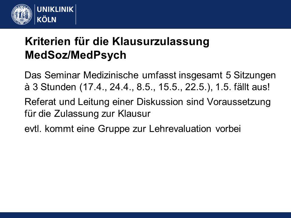 Kriterien für die Klausurzulassung MedSoz/MedPsych Das Seminar Medizinische umfasst insgesamt 5 Sitzungen à 3 Stunden (17.4., 24.4., 8.5., 15.5., 22.5