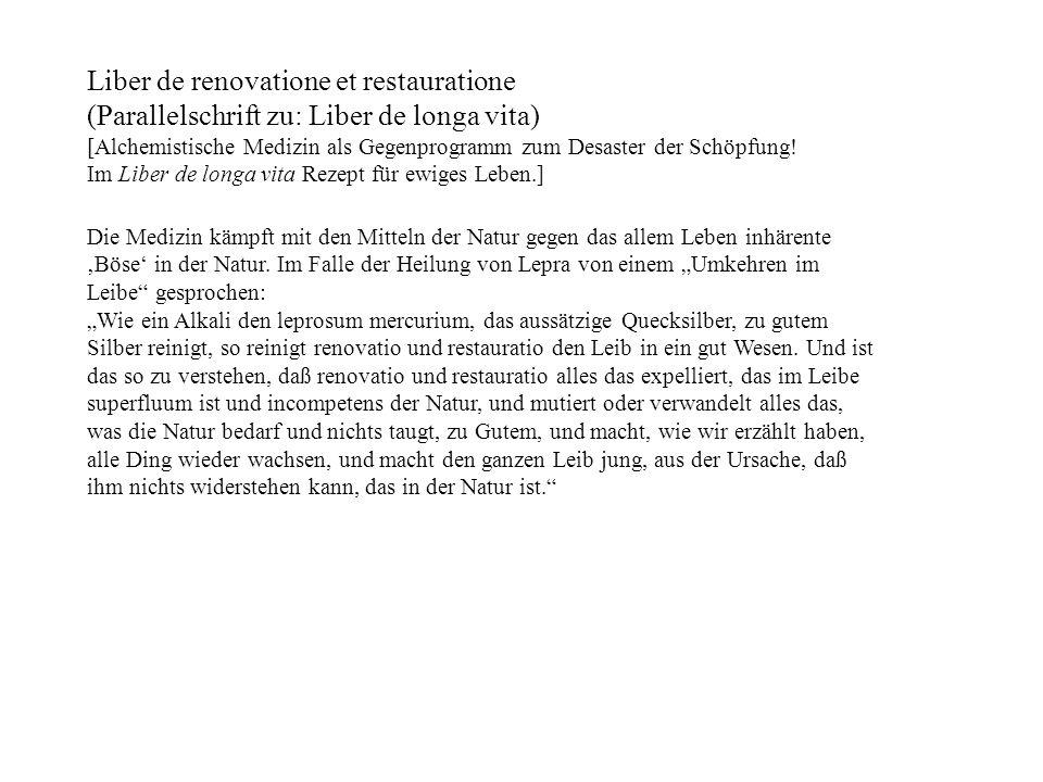 Liber de renovatione et restauratione (Parallelschrift zu: Liber de longa vita) [Alchemistische Medizin als Gegenprogramm zum Desaster der Schöpfung!