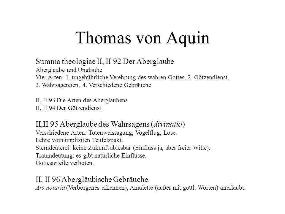 Thomas von Aquin Summa theologiae II, II 92 Der Aberglaube Aberglaube und Unglaube Vier Arten: 1. ungebührliche Verehrung des wahren Gottes, 2. Götzen