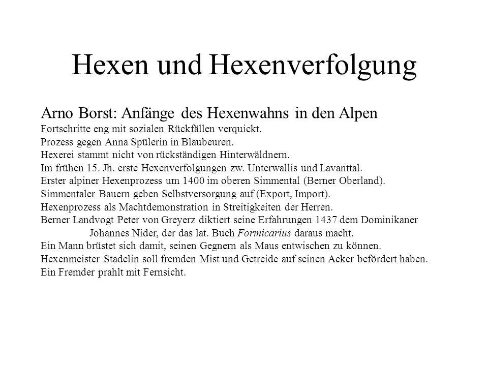 Hexen und Hexenverfolgung Arno Borst: Anfänge des Hexenwahns in den Alpen Fortschritte eng mit sozialen Rückfällen verquickt. Prozess gegen Anna Spüle