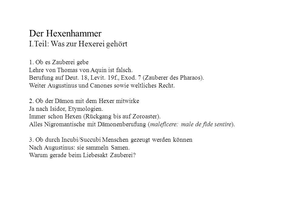 Der Hexenhammer I.Teil: Was zur Hexerei gehört 1. Ob es Zauberei gebe Lehre von Thomas von Aquin ist falsch. Berufung auf Deut. 18, Levit. 19f., Exod.