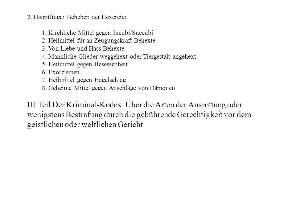 2. Hauptfrage: Beheben der Hexereien 1. Kirchliche Mittel gegen Incubi/Succubi 2. Heilmittel für an Zeugungskraft Behexte 3. Von Liebe und Hass Behext