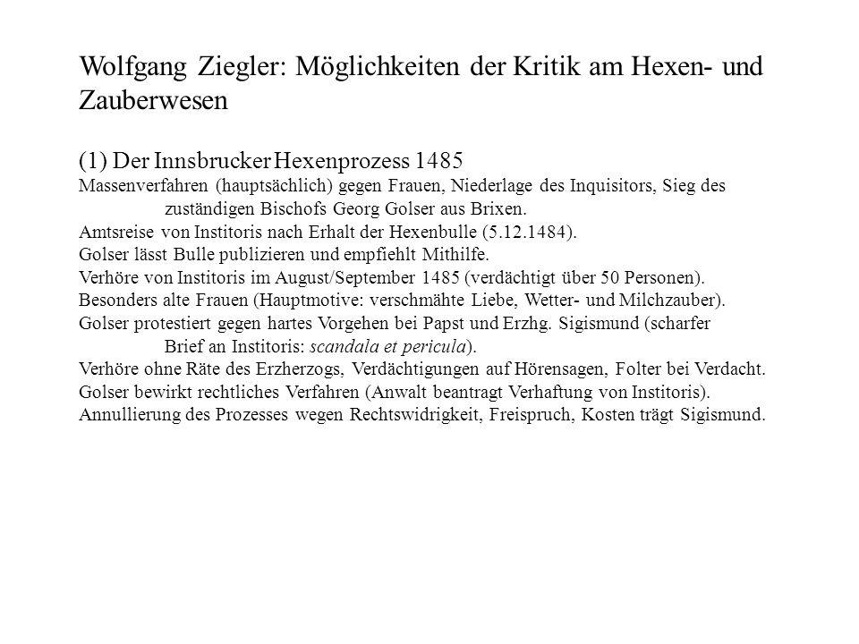 Wolfgang Ziegler: Möglichkeiten der Kritik am Hexen- und Zauberwesen (1) Der Innsbrucker Hexenprozess 1485 Massenverfahren (hauptsächlich) gegen Fraue