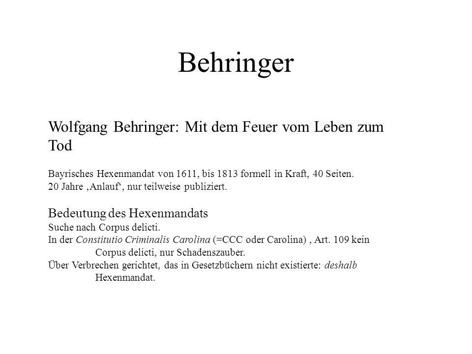 Wolfgang Behringer: Mit dem Feuer vom Leben zum Tod Bayrisches Hexenmandat von 1611, bis 1813 formell in Kraft, 40 Seiten. 20 Jahre Anlauf, nur teilwe