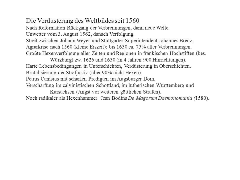 Die Verdüsterung des Weltbildes seit 1560 Nach Reformation Rückgang der Verbrennungen, dann neue Welle. Unwetter vom 3. August 1562, danach Verfolgung