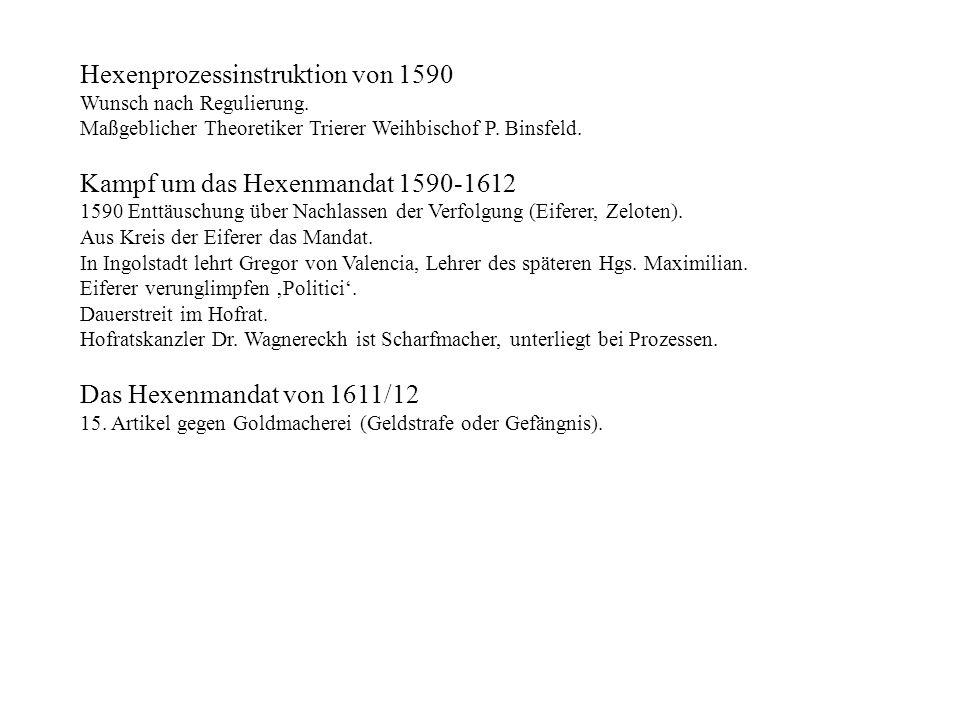 Hexenprozessinstruktion von 1590 Wunsch nach Regulierung. Maßgeblicher Theoretiker Trierer Weihbischof P. Binsfeld. Kampf um das Hexenmandat 1590-1612