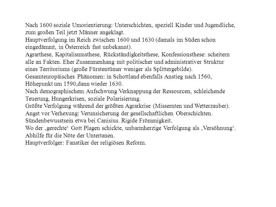 Nach 1600 soziale Umorientierung: Unterschichten, speziell Kinder und Jugendliche, zum großen Teil jetzt Männer angeklagt. Hauptverfolgung im Reich zw