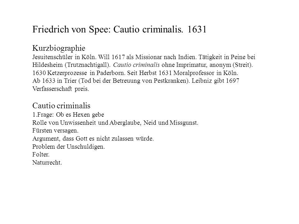 Friedrich von Spee: Cautio criminalis. 1631 Kurzbiographie Jesuitenschüler in Köln. Will 1617 als Missionar nach Indien. Tätigkeit in Peine bei Hildes