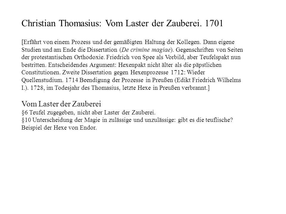 Christian Thomasius: Vom Laster der Zauberei. 1701 [Erfährt von einem Prozess und der gemäßigten Haltung der Kollegen. Dann eigene Studien und am Ende