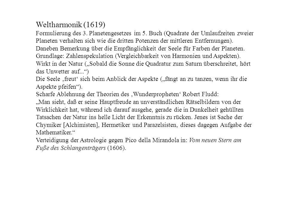 Weltharmonik (1619) Formulierung des 3. Planetengesetzes im 5. Buch (Quadrate der Umlaufzeiten zweier Planeten verhalten sich wie die dritten Potenzen