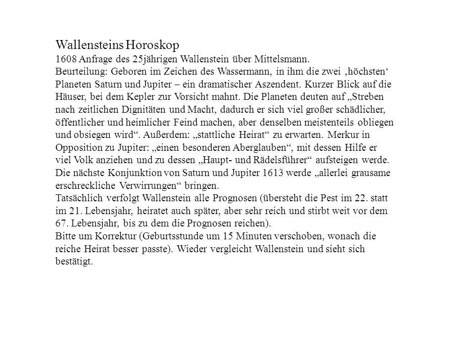 Wallensteins Horoskop 1608 Anfrage des 25jährigen Wallenstein über Mittelsmann. Beurteilung: Geboren im Zeichen des Wassermann, in ihm die zwei höchst