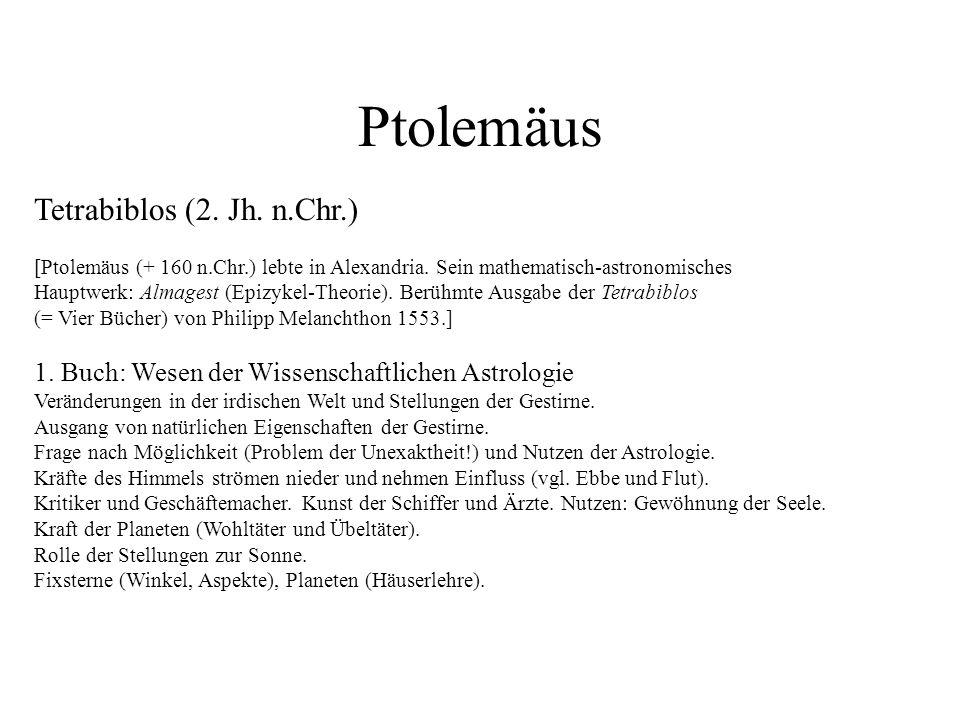 Tetrabiblos (2. Jh. n.Chr.) [Ptolemäus (+ 160 n.Chr.) lebte in Alexandria. Sein mathematisch-astronomisches Hauptwerk: Almagest (Epizykel-Theorie). Be