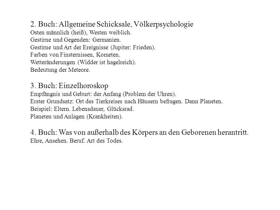 2. Buch: Allgemeine Schicksale, Völkerpsychologie Osten männlich (heiß), Westen weiblich. Gestirne und Gegenden: Germanien. Gestirne und Art der Ereig