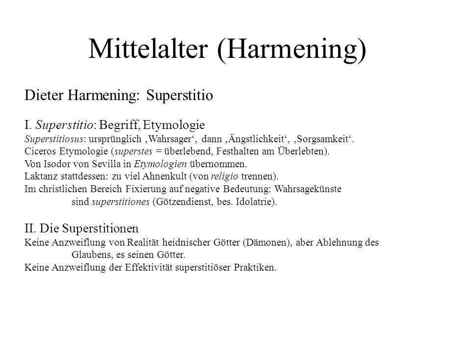 Dieter Harmening: Superstitio I. Superstitio: Begriff, Etymologie Superstitiosus: ursprünglich Wahrsager, dann Ängstlichkeit, Sorgsamkeit. Ciceros Ety
