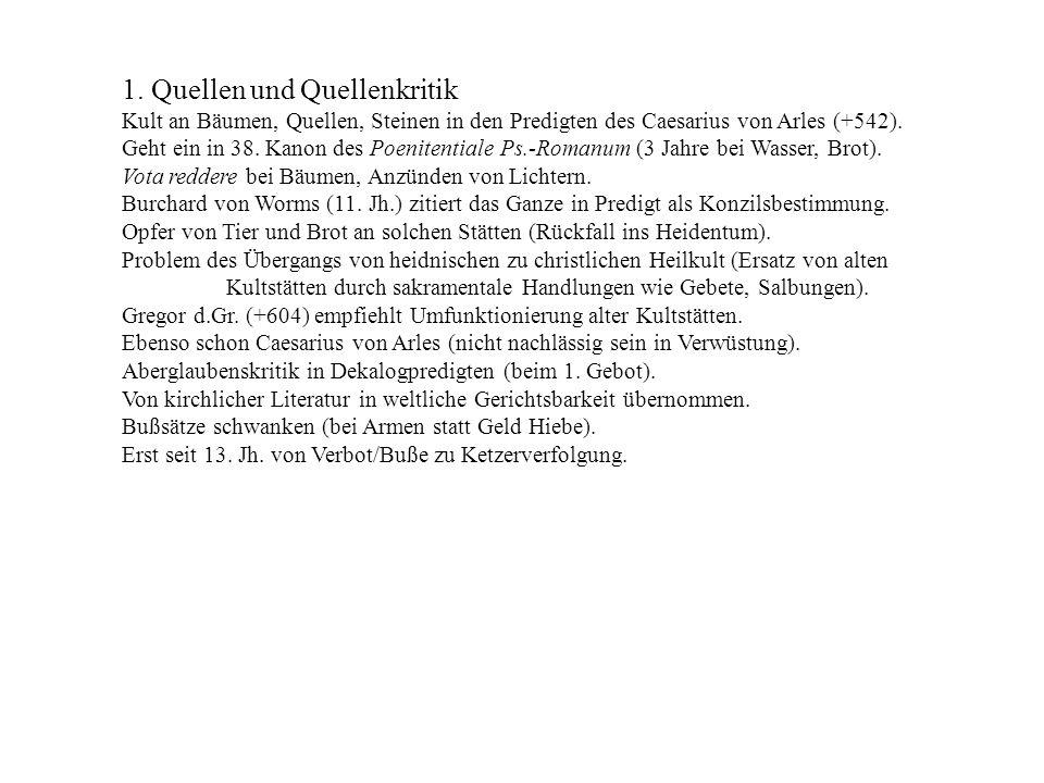 1. Quellen und Quellenkritik Kult an Bäumen, Quellen, Steinen in den Predigten des Caesarius von Arles (+542). Geht ein in 38. Kanon des Poenitentiale