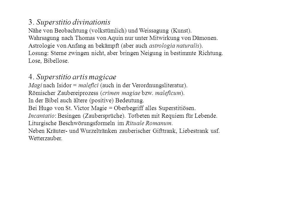 3. Superstitio divinationis Nähe von Beobachtung (volkstümlich) und Weissagung (Kunst). Wahrsagung nach Thomas von Aquin nur unter Mitwirkung von Dämo