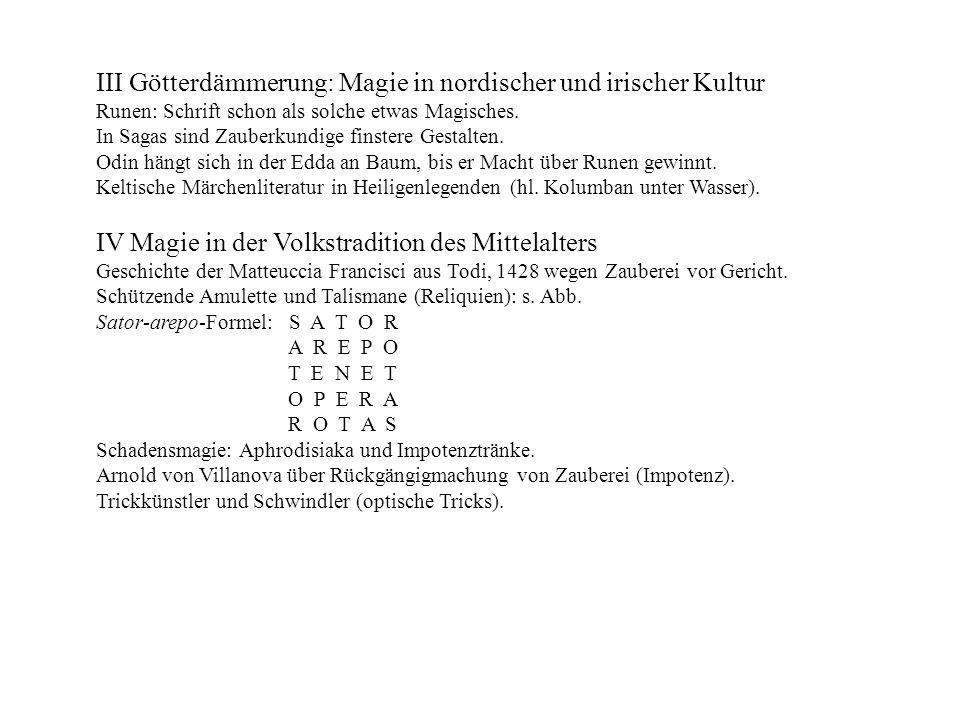 III Götterdämmerung: Magie in nordischer und irischer Kultur Runen: Schrift schon als solche etwas Magisches. In Sagas sind Zauberkundige finstere Ges