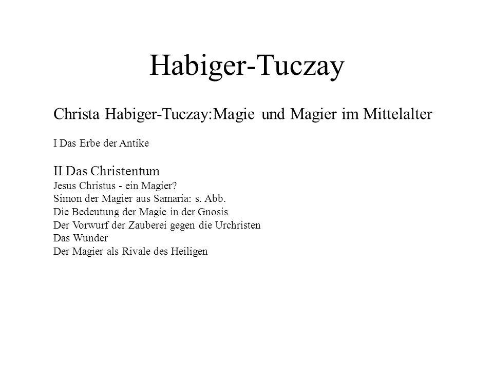 Habiger-Tuczay Christa Habiger-Tuczay:Magie und Magier im Mittelalter I Das Erbe der Antike II Das Christentum Jesus Christus - ein Magier? Simon der