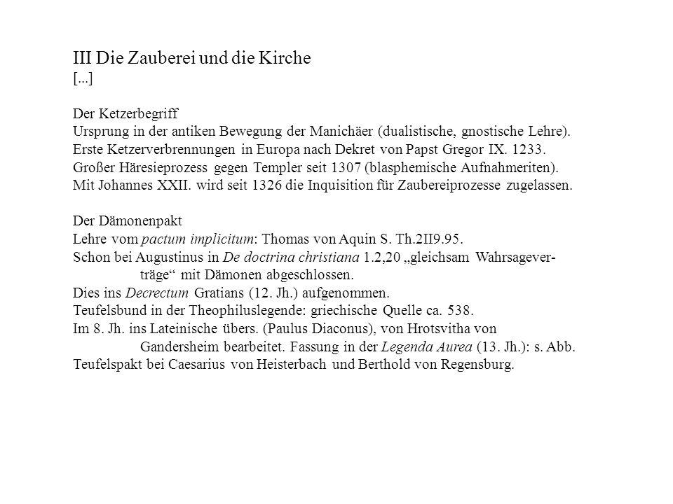 III Die Zauberei und die Kirche [...] Der Ketzerbegriff Ursprung in der antiken Bewegung der Manichäer (dualistische, gnostische Lehre). Erste Ketzerv