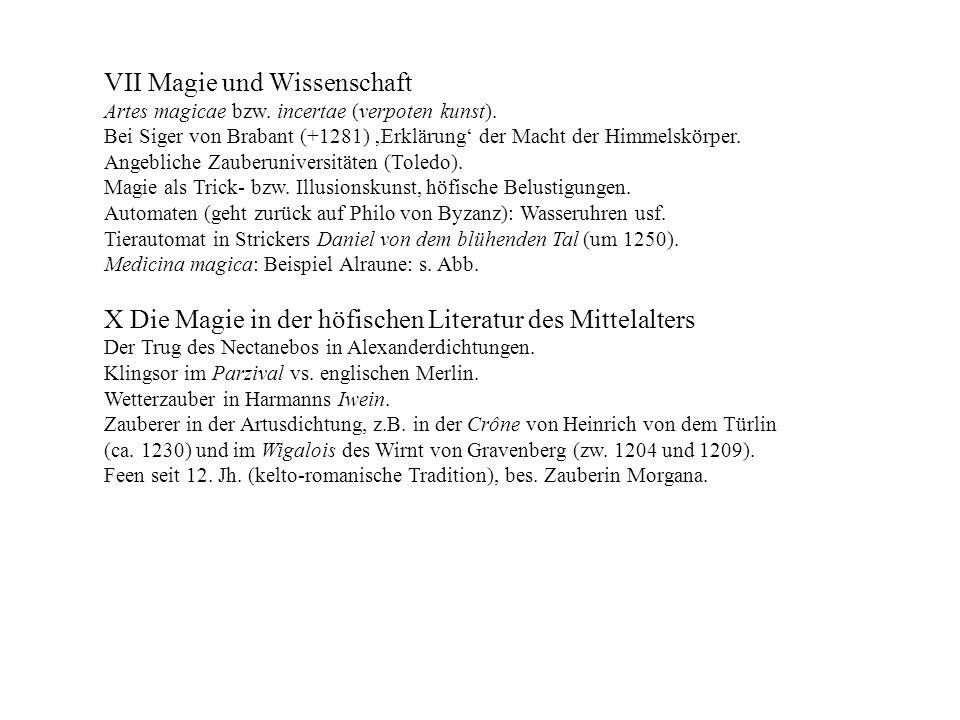 VII Magie und Wissenschaft Artes magicae bzw. incertae (verpoten kunst). Bei Siger von Brabant (+1281) Erklärung der Macht der Himmelskörper. Angeblic