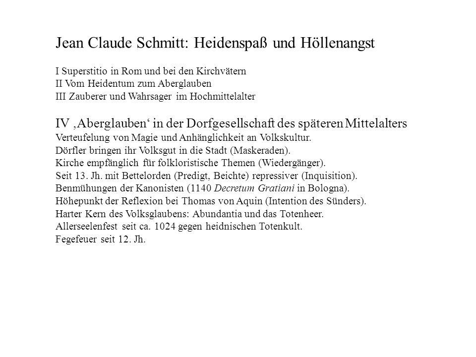 Jean Claude Schmitt: Heidenspaß und Höllenangst I Superstitio in Rom und bei den Kirchvätern II Vom Heidentum zum Aberglauben III Zauberer und Wahrsag
